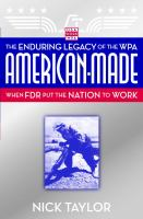 American made : the enduring legacy of the WPA : when FDR put the nation to work