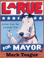 LaRue for mayor : letters from the campaign trail