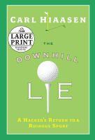 The downhill lie : a hacker's return to a ruinous sport (LARGE PRINT)