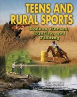 Teens and rural sports : rodeos, horses, hunting, and fishing