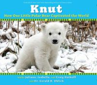 Knut : how one little polar bear captivated the world