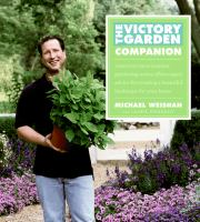 The victory garden companion : America's most popular gardening series offers expert advice for creating a beautiful landscape for your home