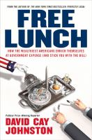 Free lunch : how the wealthiest Americans enrich themselves at government expense (and stick you with the bill)