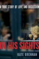 In his sights : a true story of love and obsession