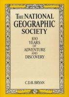 The National Geographic Society : 100 years of adventure and discovery