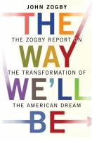 The way we'll be : the Zogby report on the transformation of the American dream