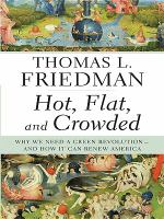 Hot, flat, and crowded : why we need a green revolution and how it can renew America (LARGE PRINT)