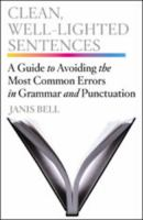 Clean, well-lighted sentences : a guide to avoiding the most common errors in grammar and punctuation