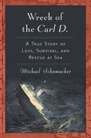 Wreck of the Carl D. : a true story of loss, survival, and rescue at sea