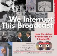We interrupt this broadcast : relive the events that stopped our lives-- : from the Hindenburg explosion to the attacks of September 11