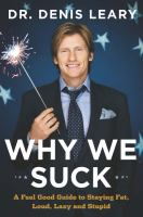 Why we suck : a feel good guide to staying fat, loud, lazy and stupid