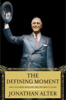 The defining moment : FDR's hundred days and the triumph of hope