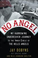 No angel : my harrowing undercover journey to the inner circle of the Hells Angels