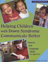 Helping children with Down syndrome communicate better : speech and language skills for ages 6 - 14