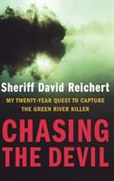 Chasing the devil : my twenty-year quest to capture the Green River Killer