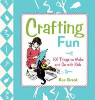 Crafting fun : 101 things to make and do with kids