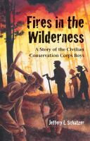 Fires in the wilderness : a story of the Civilian Conservation Corps boys