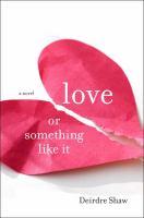 Love or something like it : a novel
