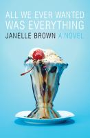 All we ever wanted was everything : a novel