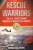 Rescue warriors : the U.S. Coast Guard, America's forgotten heroes