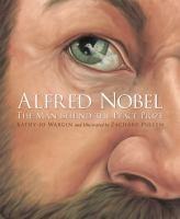 Alfred Nobel : the man behind the Peace Prize