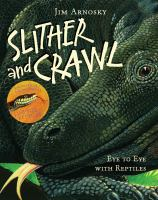 Slither and crawl : eye to eye with reptiles