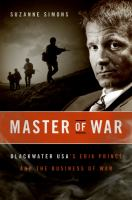 Master of war : Blackwater USA's Erik Prince and the business of war