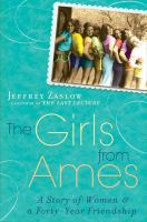 The girls from Ames : a story of women and a forty-year friendship
