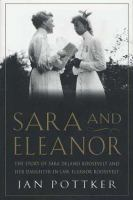 Sara and Eleanor : the story of Sara Delano Roosevelt and her daughter-in-law, Eleanor Roosevelt