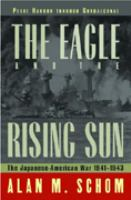 The Eagle and the Rising Sun : the Japanese-American war, 1941-1943, Pearl Harbor through Guadalcanal