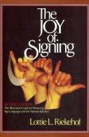 The joy of signing : the illustrated guide for mastering sign language and the manual alphabet