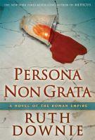 Persona non grata : a novel of the Roman empire