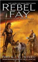 Rebel Fay : [a novel of the noble dead] / Barb and J. C. Hendee.