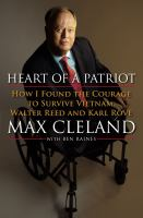 Heart of a patriot : how I found the courage to survive Vietnam, Walter Reed, and Karl Rove