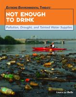 Not enough to drink : pollution, drought, and tainted water supplies