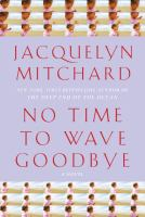 No time to wave goodbye : a novel