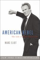 American rebel : the life of Clint Eastwood