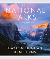 The national parks : America's best idea : an illustrated history