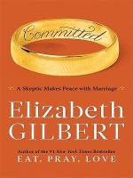 Committed : a skeptic makes peace with marriage (LARGE PRINT)