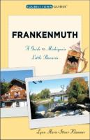Frankenmuth : [a guide to Michigan's little Bavaria]
