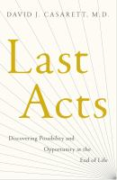 Last acts : discovering possibility and opportunity at the end of life