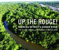 Up the Rouge! : paddling Detroit's hidden river