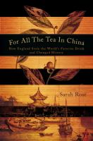 For all the tea in China : how England stole the world's favorite drink and changed history