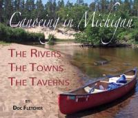Weekend canoeing in Michigan : the rivers, the towns, the taverns