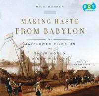 Making haste from Babylon : [the Mayflower Pilgrims and their world : a new history] (AUDIOBOOK)
