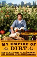 My empire of dirt : how one man turned his big city backyard into a farm
