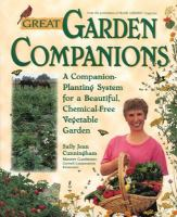 Great garden companions : a companion planting system for a beautiful, chemical-free vegetable garden