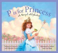 P is for princess : a royal alphabet