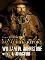 Matt Jensen, the last mountain man : savage territory (LARGE PRINT)