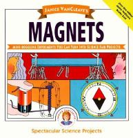 Janice VanCleave's magnets : mind-boggling experiments you can turn into science fair projects.